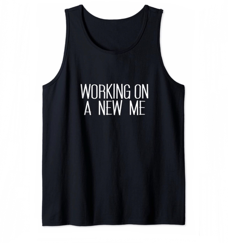 Tanktop Working on a new me